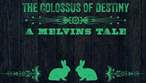The Colossus Of Destiny - A Melvins Tale
